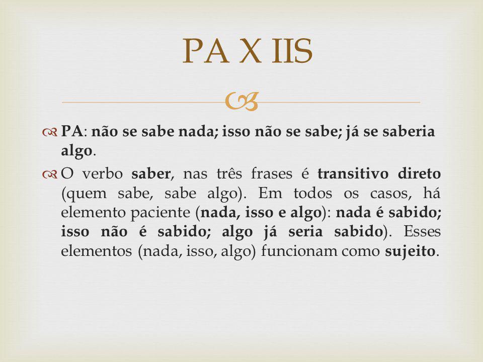 PA X IIS PA: não se sabe nada; isso não se sabe; já se saberia algo.