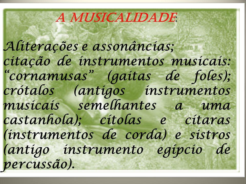 A musicalidade: Aliterações e assonâncias;