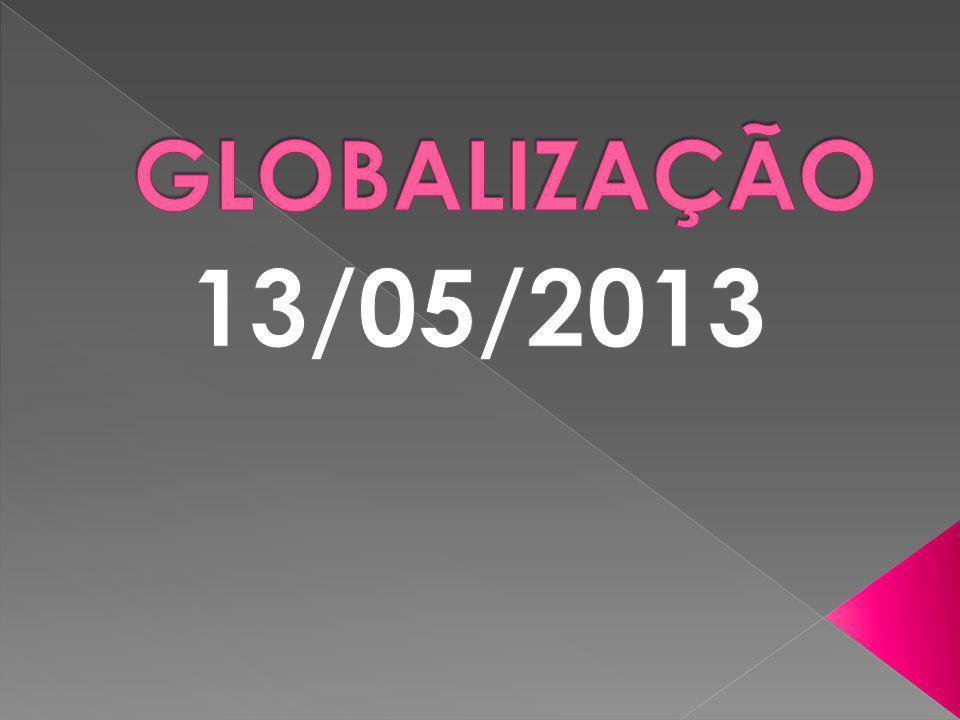 GLOBALIZAÇÃO 13/05/2013