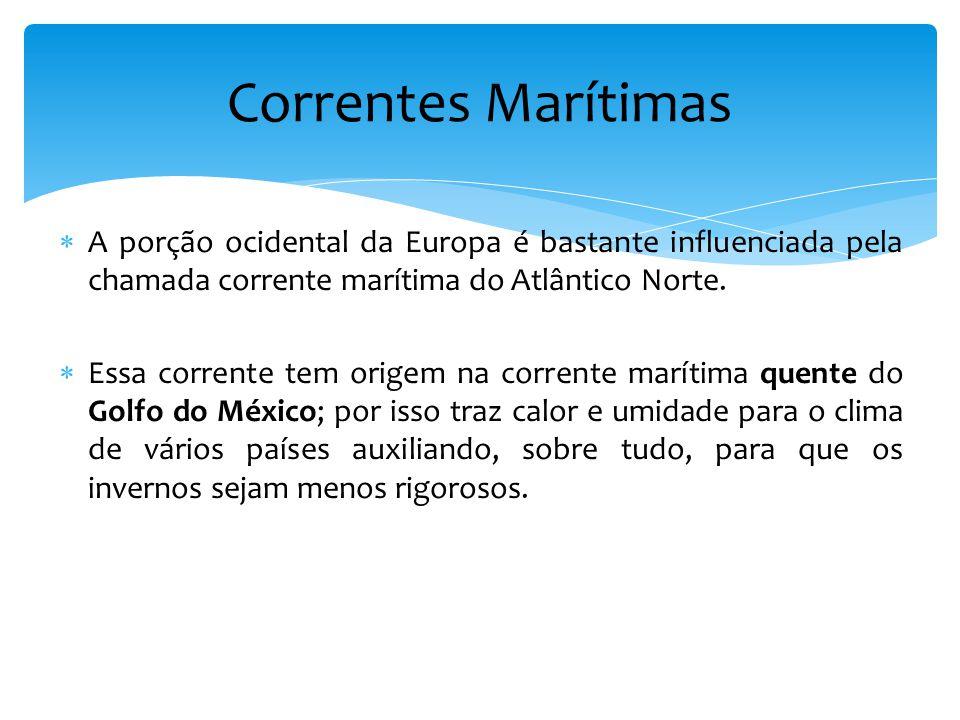 Correntes Marítimas A porção ocidental da Europa é bastante influenciada pela chamada corrente marítima do Atlântico Norte.