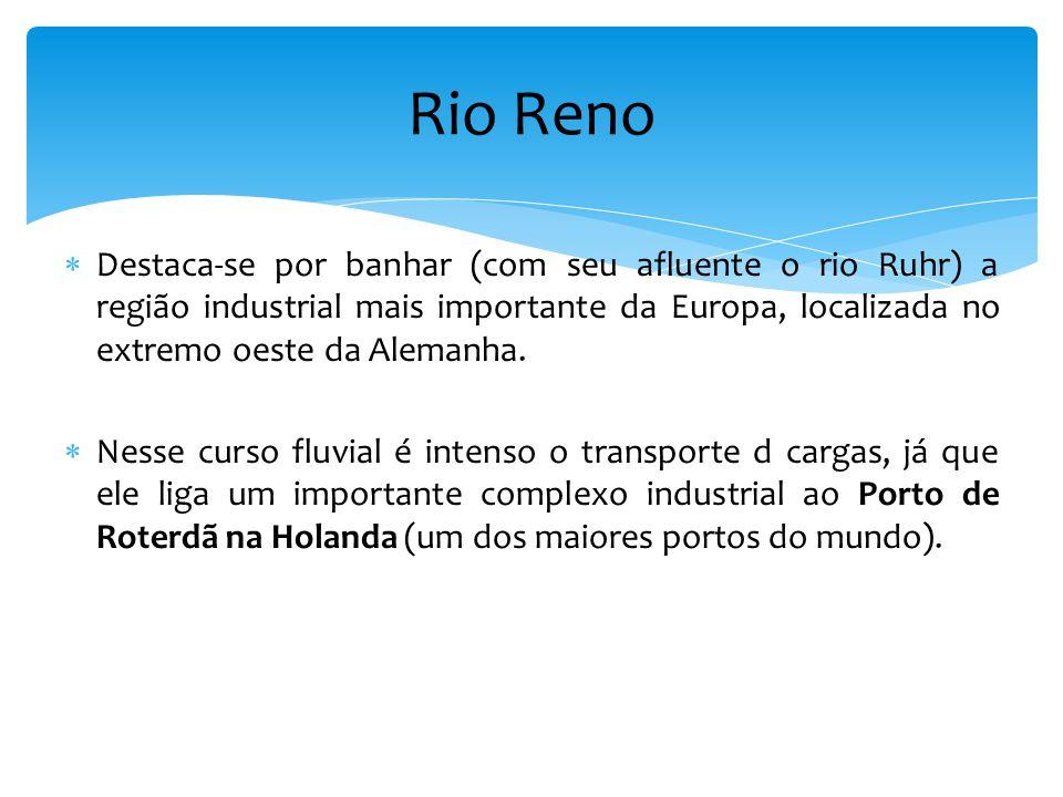 Rio Reno Destaca-se por banhar (com seu afluente o rio Ruhr) a região industrial mais importante da Europa, localizada no extremo oeste da Alemanha.