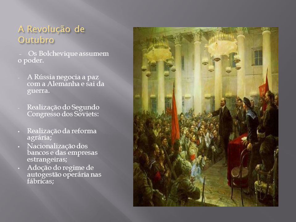 A Revolução de Outubro - Os Bolchevique assumem o poder. A Rússia negocia a paz com a Alemanha e sai da guerra.