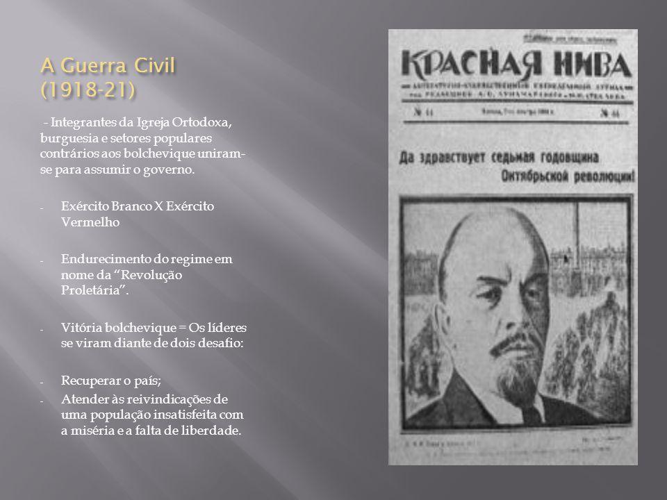 A Guerra Civil (1918-21) - Integrantes da Igreja Ortodoxa, burguesia e setores populares contrários aos bolchevique uniram-se para assumir o governo.