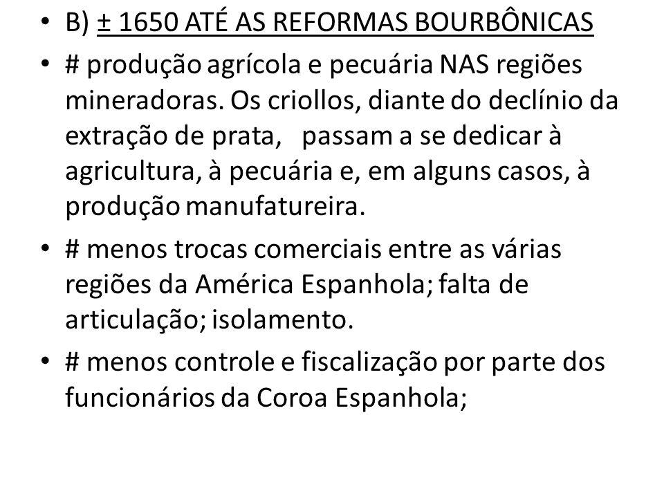 B) ± 1650 ATÉ AS REFORMAS BOURBÔNICAS