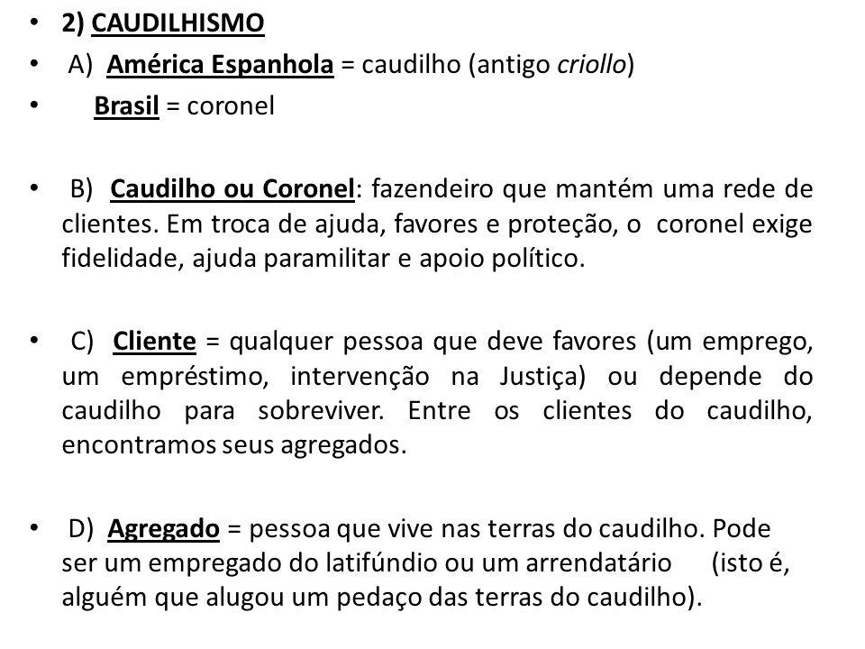 2) CAUDILHISMO A) América Espanhola = caudilho (antigo criollo) Brasil = coronel.