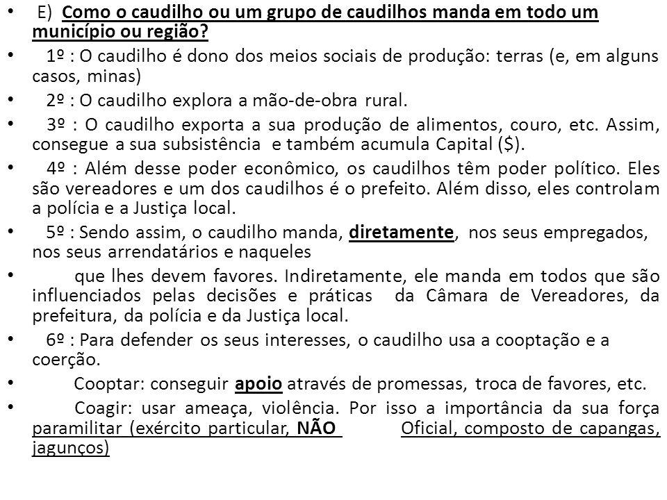 E) Como o caudilho ou um grupo de caudilhos manda em todo um município ou região