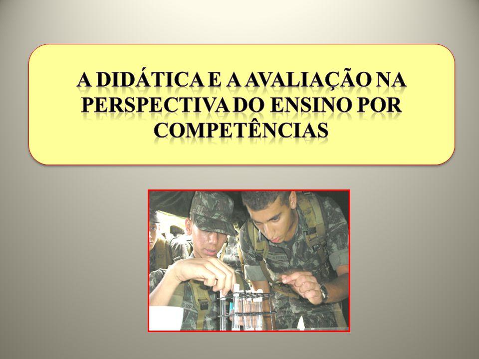 A DIDÁTICA e a avaliação NA PERSPECTIVA DO ENSINO POR COMPETÊNCIAS