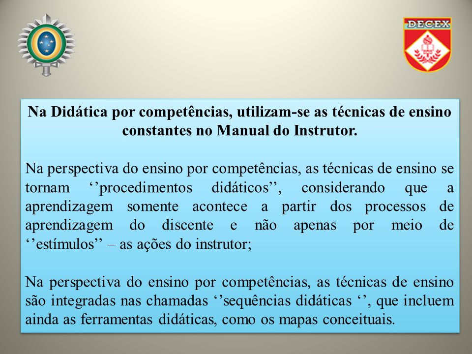 Na Didática por competências, utilizam-se as técnicas de ensino constantes no Manual do Instrutor.