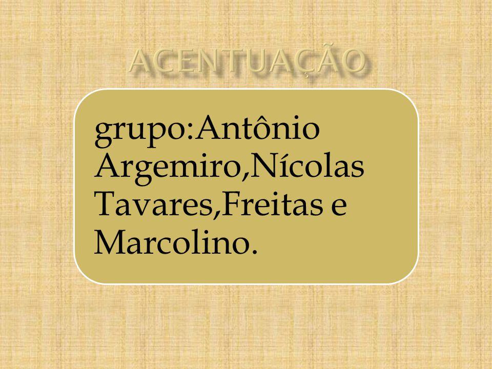 ACENTUAÇÃO grupo:Antônio Argemiro,Nícolas Tavares,Freitas e Marcolino.