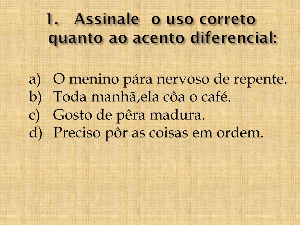 Assinale o uso correto quanto ao acento diferencial: