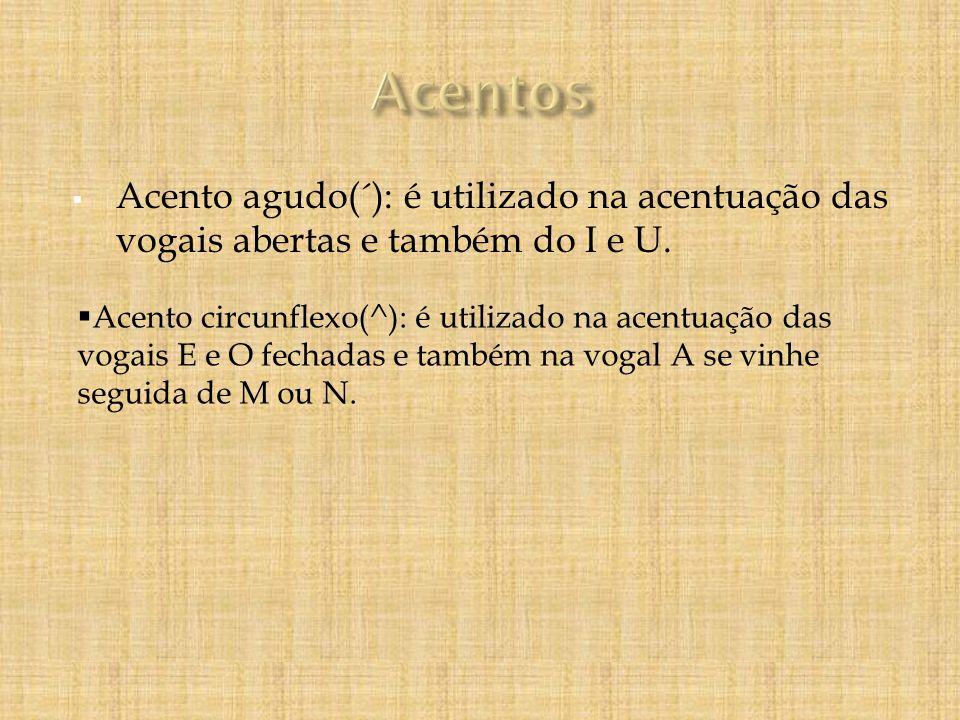 Acentos Acento agudo(´): é utilizado na acentuação das vogais abertas e também do I e U.