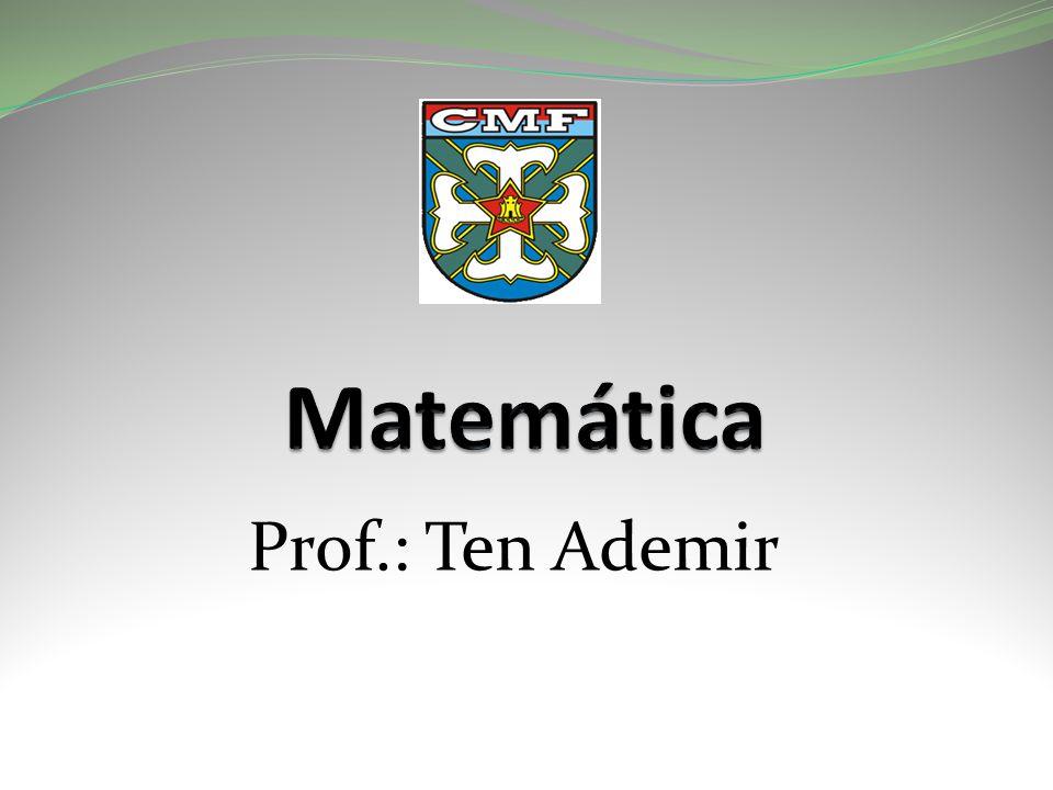 Matemática Prof.: Ten Ademir