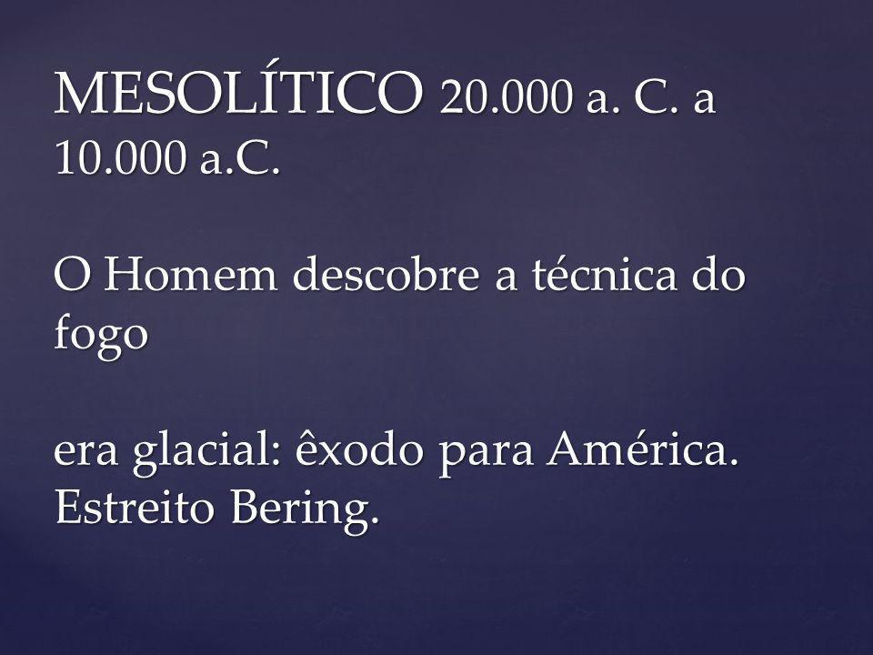 MESOLÍTICO 20.000 a. C. a 10.000 a.C.