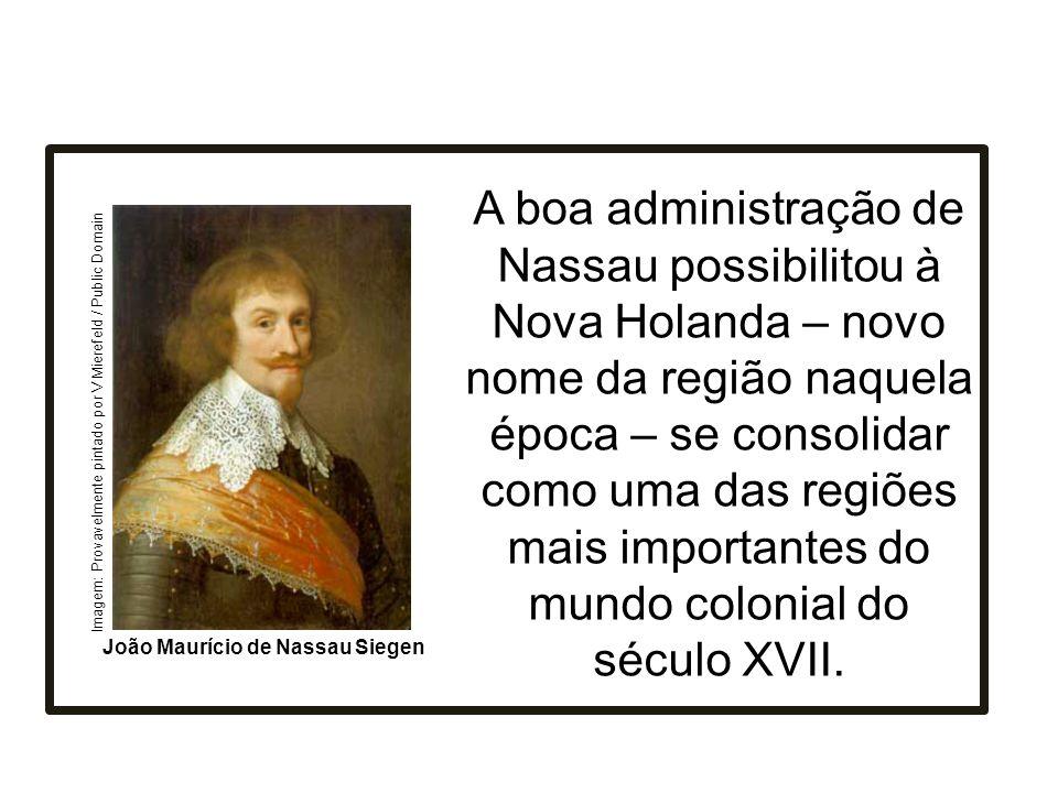 A boa administração de Nassau possibilitou à Nova Holanda – novo nome da região naquela época – se consolidar como uma das regiões mais importantes do mundo colonial do século XVII.