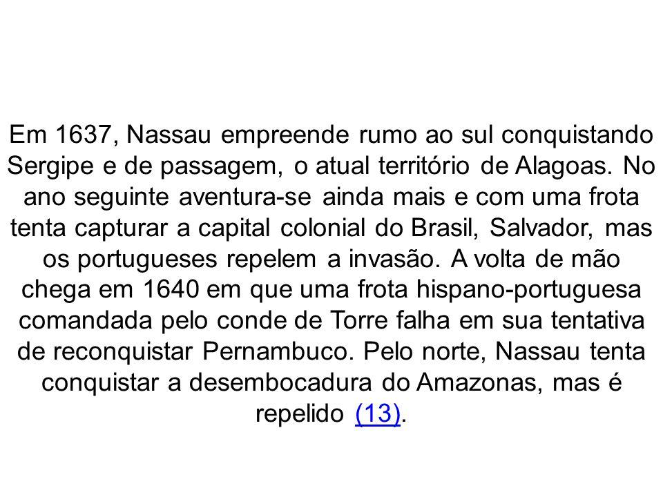 Em 1637, Nassau empreende rumo ao sul conquistando Sergipe e de passagem, o atual território de Alagoas.