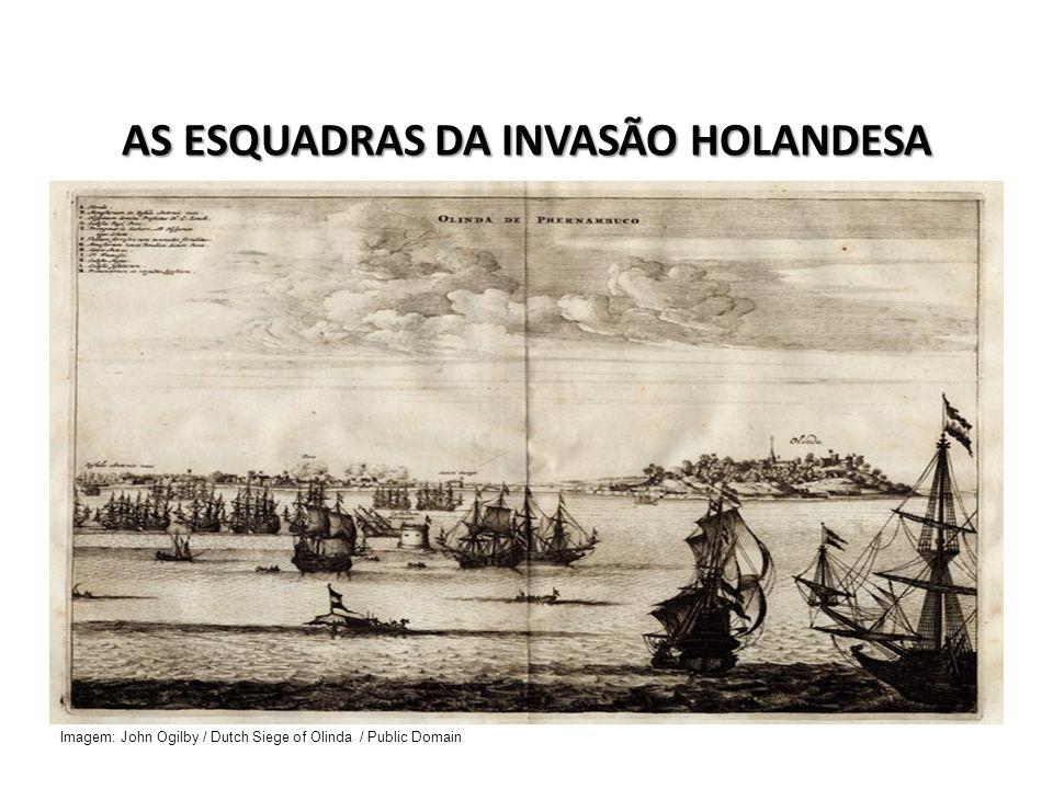 AS ESQUADRAS DA INVASÃO HOLANDESA