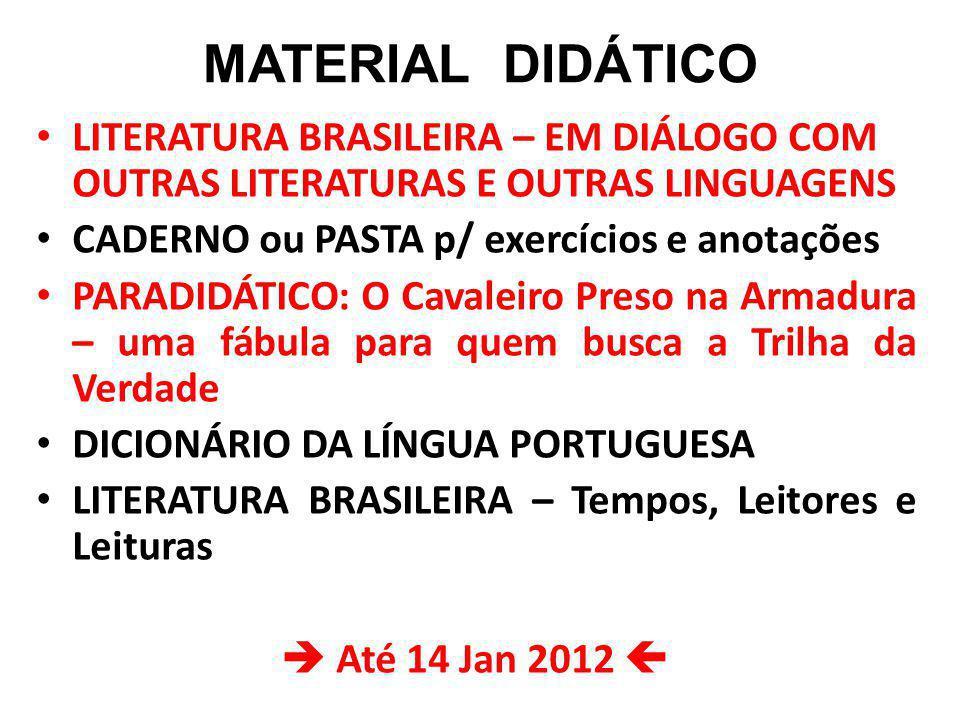 MATERIAL DIDÁTICO LITERATURA BRASILEIRA – EM DIÁLOGO COM OUTRAS LITERATURAS E OUTRAS LINGUAGENS. CADERNO ou PASTA p/ exercícios e anotações.