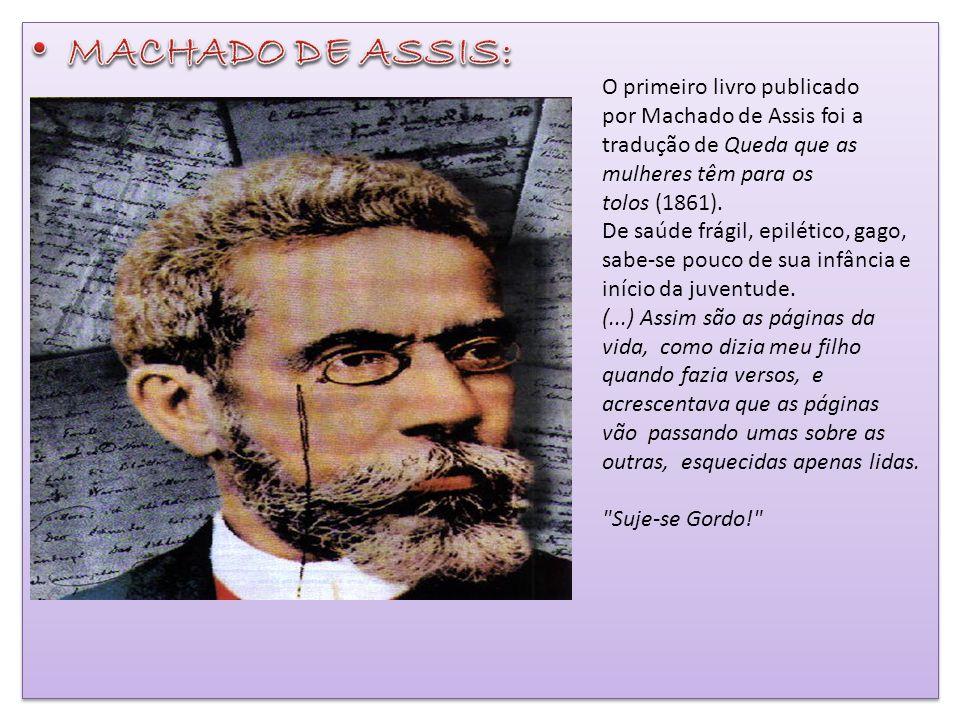 MACHADO DE ASSIS: O primeiro livro publicado por Machado de Assis foi a tradução de Queda que as mulheres têm para os tolos (1861).