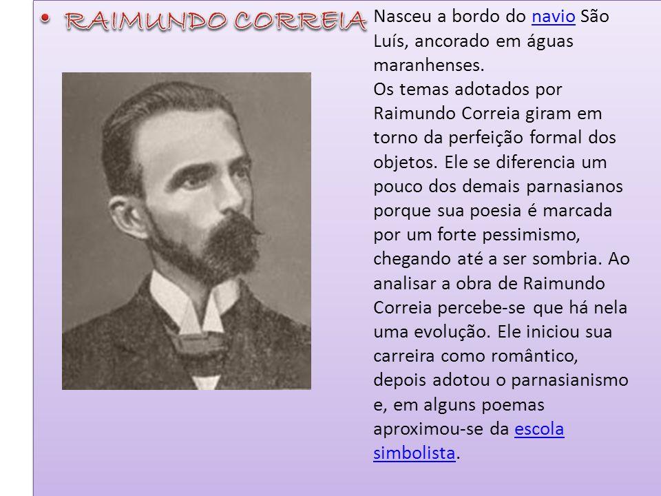 RAIMUNDO CORREIA Nasceu a bordo do navio São Luís, ancorado em águas maranhenses.