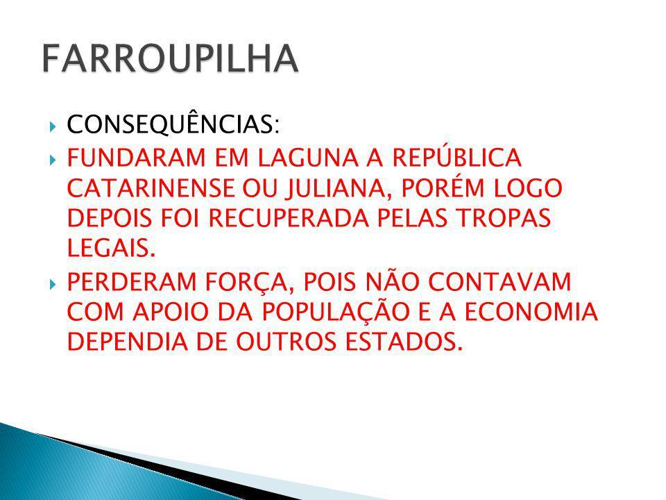 FARROUPILHA CONSEQUÊNCIAS: