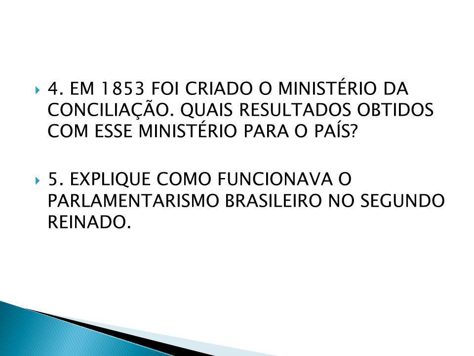 4. EM 1853 FOI CRIADO O MINISTÉRIO DA CONCILIAÇÃO