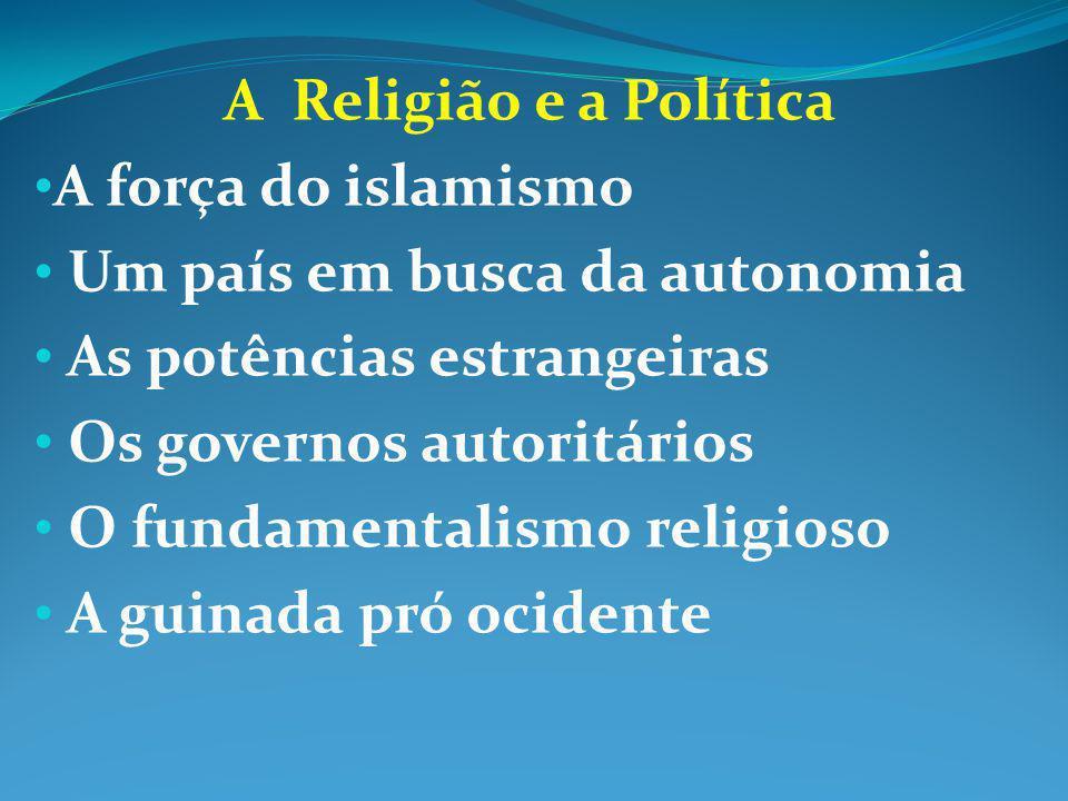 A Religião e a Política A força do islamismo. Um país em busca da autonomia. As potências estrangeiras.