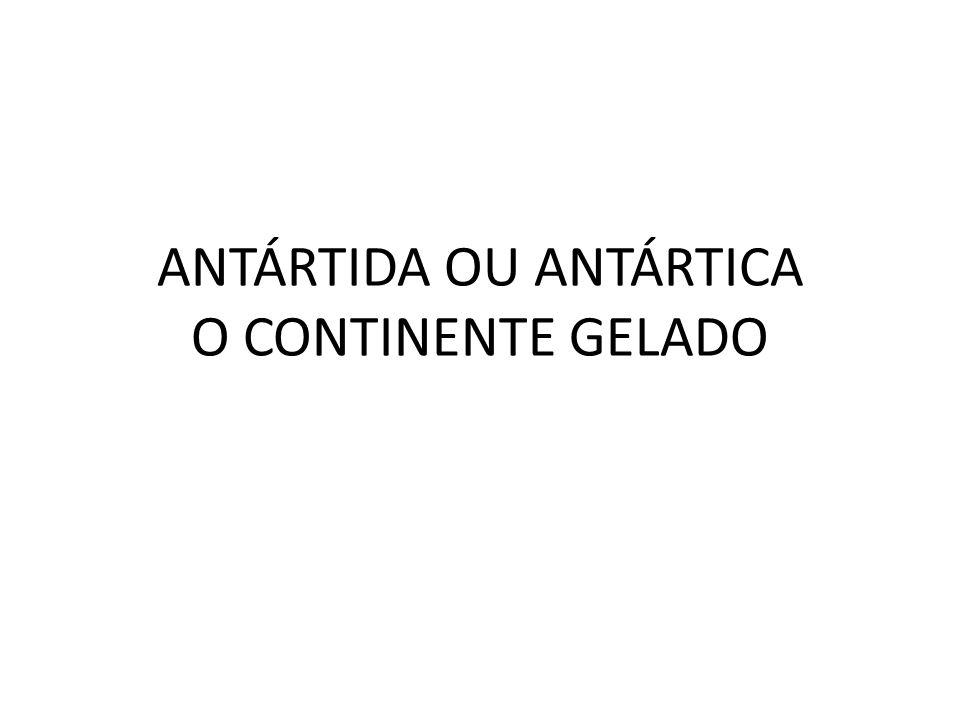 ANTÁRTIDA OU ANTÁRTICA O CONTINENTE GELADO