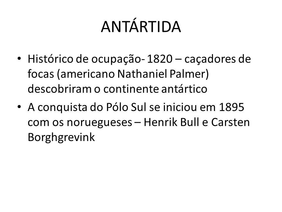 ANTÁRTIDA Histórico de ocupação- 1820 – caçadores de focas (americano Nathaniel Palmer) descobriram o continente antártico.