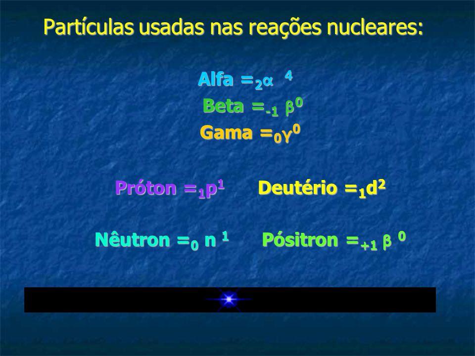 Partículas usadas nas reações nucleares: