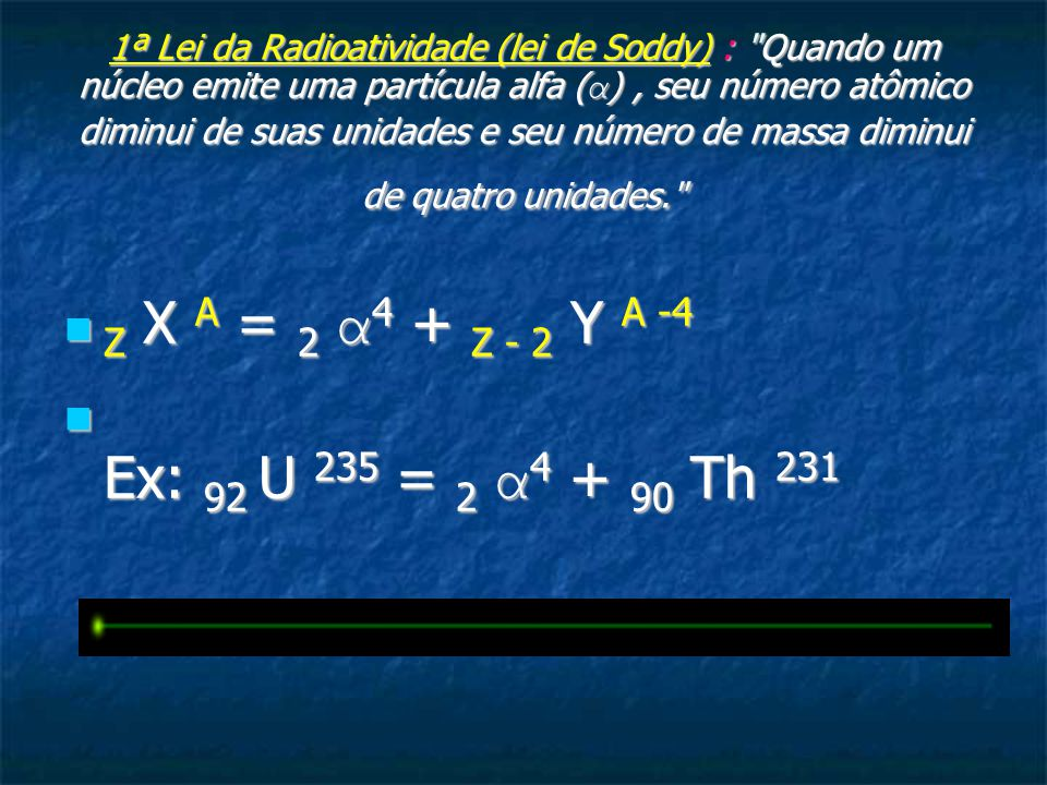 Z X A = 2 α4 + Z - 2 Y A -4 Ex: 92 U 235 = 2 α4 + 90 Th 231