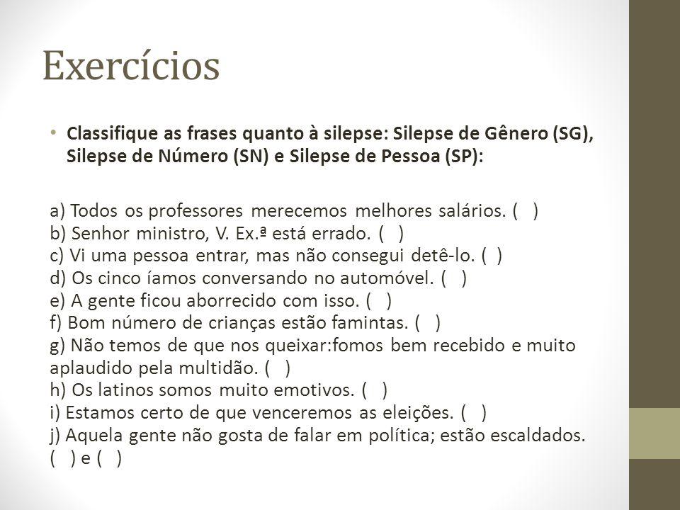 Exercícios Classifique as frases quanto à silepse: Silepse de Gênero (SG), Silepse de Número (SN) e Silepse de Pessoa (SP):