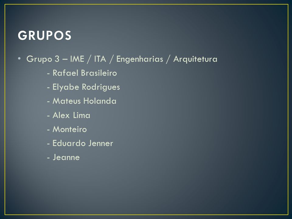 GRUPOS Grupo 3 – IME / ITA / Engenharias / Arquitetura