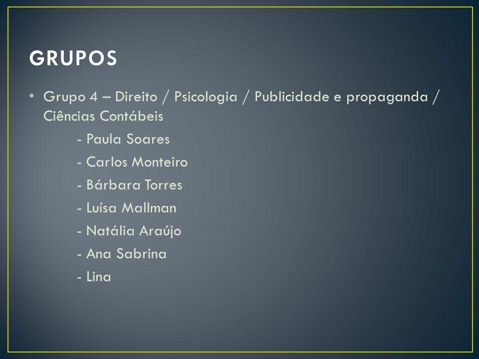 GRUPOS Grupo 4 – Direito / Psicologia / Publicidade e propaganda / Ciências Contábeis. - Paula Soares.