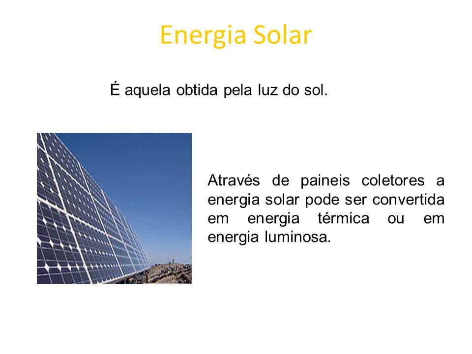 Energia Solar É aquela obtida pela luz do sol.