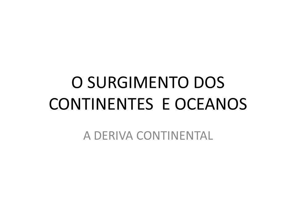 O SURGIMENTO DOS CONTINENTES E OCEANOS