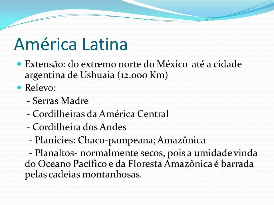 América Latina Extensão: do extremo norte do México até a cidade argentina de Ushuaia (12.000 Km) Relevo: