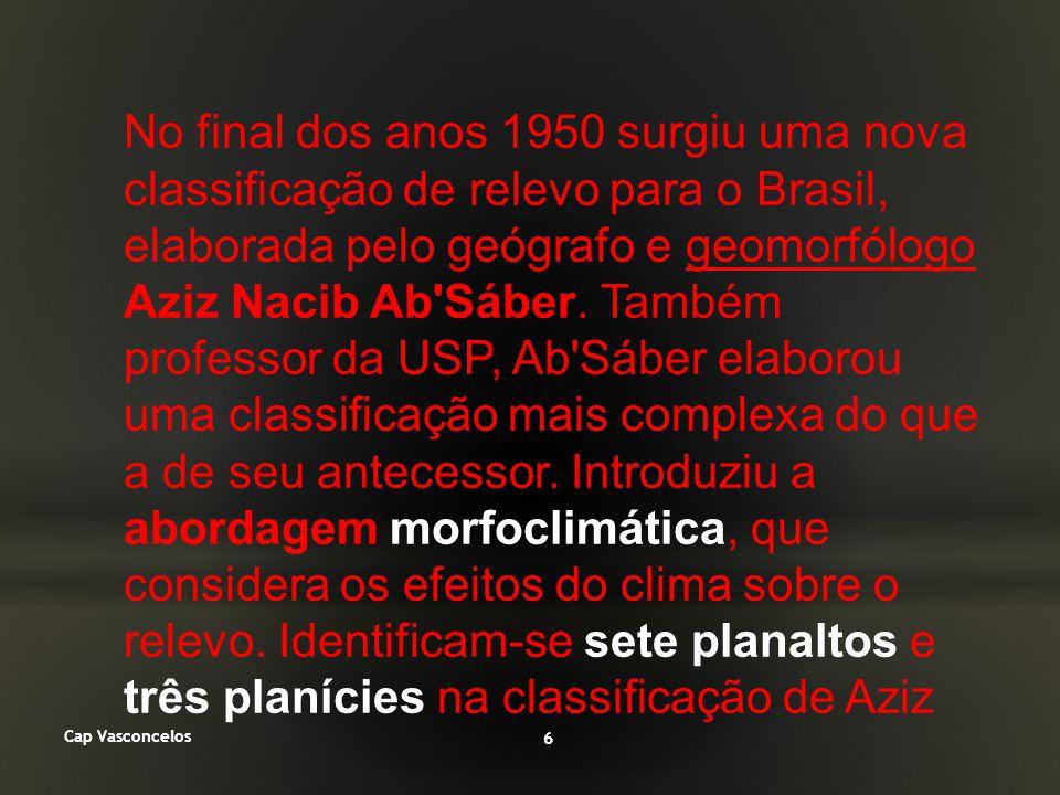 No final dos anos 1950 surgiu uma nova classificação de relevo para o Brasil, elaborada pelo geógrafo e geomorfólogo Aziz Nacib Ab Sáber. Também professor da USP, Ab Sáber elaborou uma classificação mais complexa do que a de seu antecessor. Introduziu a abordagem morfoclimática, que considera os efeitos do clima sobre o relevo. Identificam-se sete planaltos e três planícies na classificação de Aziz