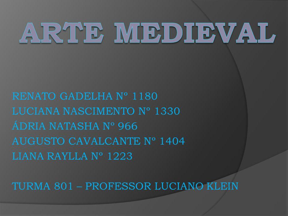 ARTE MEDIEVAL RENATO GADELHA Nº 1180 LUCIANA NASCIMENTO Nº 1330