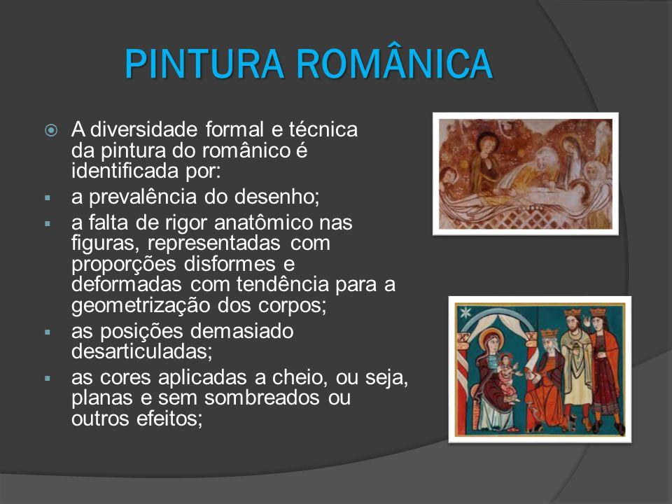 PINTURA ROMÂNICA A diversidade formal e técnica da pintura do românico é identificada por: a prevalência do desenho;