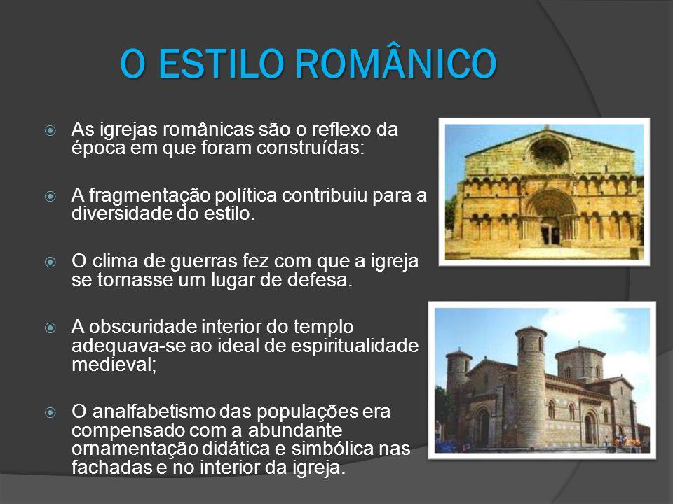 O ESTILO ROMÂNICO As igrejas românicas são o reflexo da época em que foram construídas: