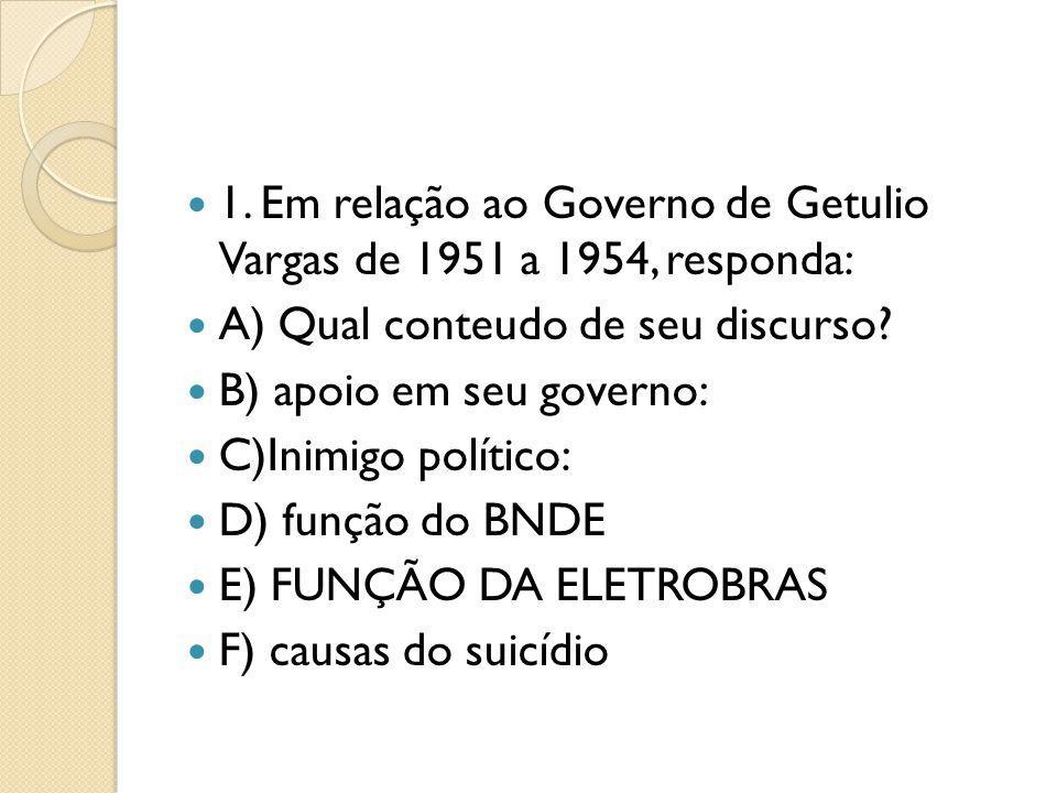 1. Em relação ao Governo de Getulio Vargas de 1951 a 1954, responda:
