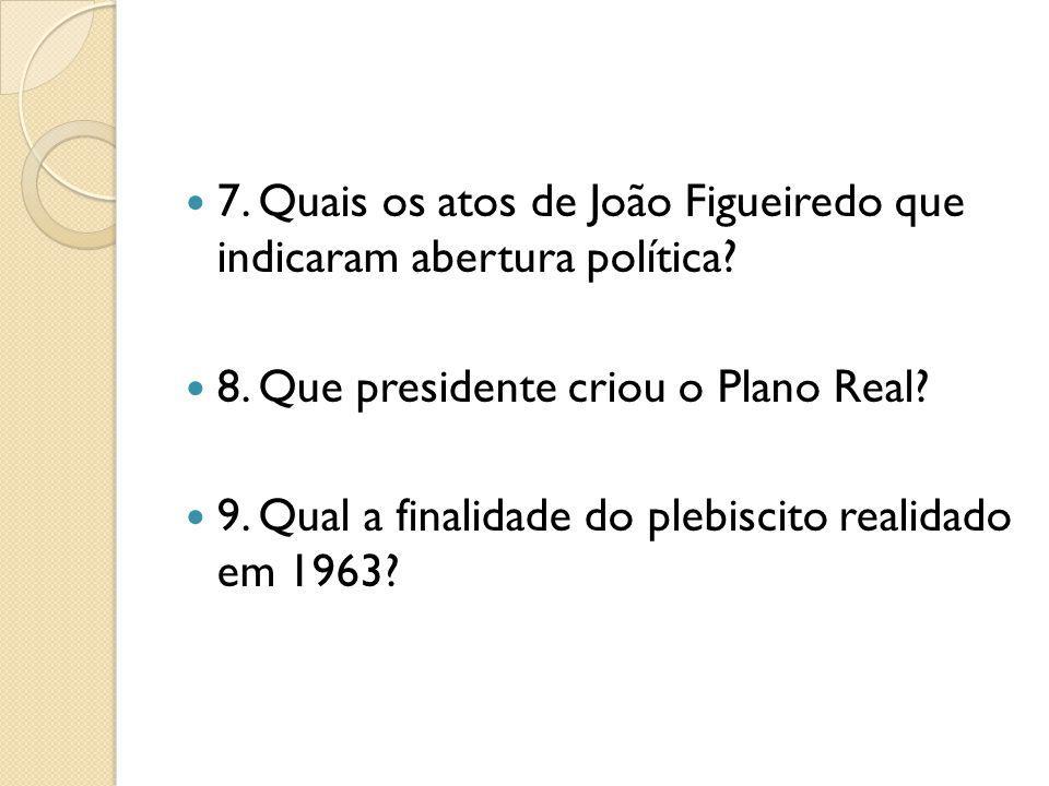 7. Quais os atos de João Figueiredo que indicaram abertura política