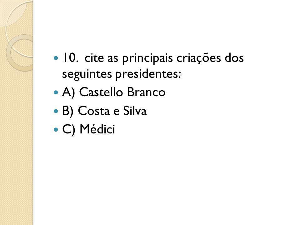 10. cite as principais criações dos seguintes presidentes: