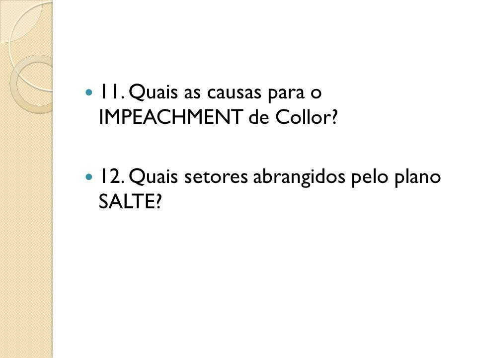 11. Quais as causas para o IMPEACHMENT de Collor