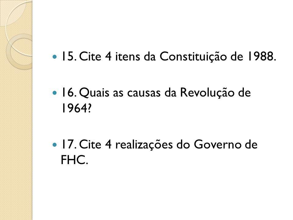 15. Cite 4 itens da Constituição de 1988.