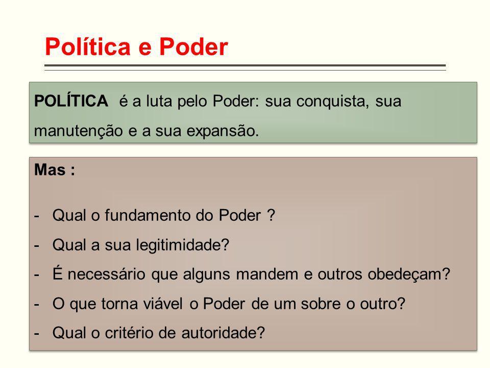 Política e Poder POLÍTICA é a luta pelo Poder: sua conquista, sua manutenção e a sua expansão. Mas :