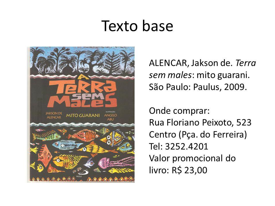Texto base ALENCAR, Jakson de. Terra sem males: mito guarani. São Paulo: Paulus, 2009. Onde comprar: