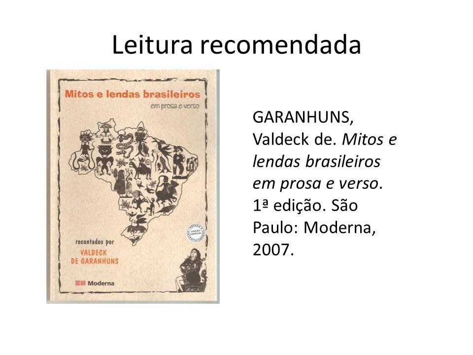 Leitura recomendada GARANHUNS, Valdeck de. Mitos e lendas brasileiros em prosa e verso.