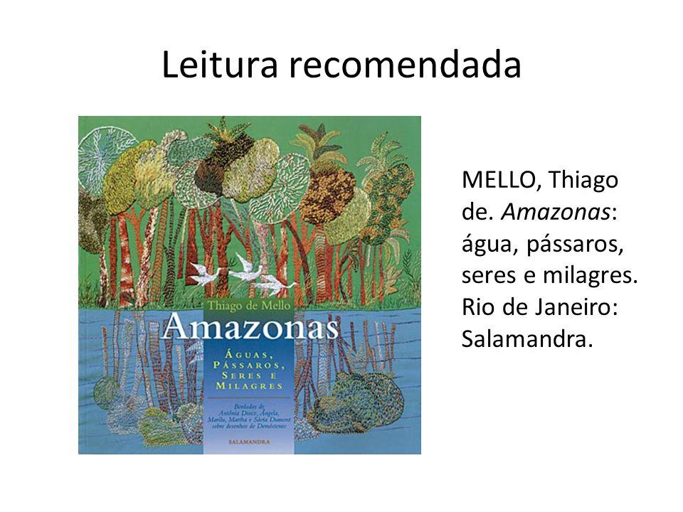 Leitura recomendada MELLO, Thiago de. Amazonas: água, pássaros, seres e milagres.