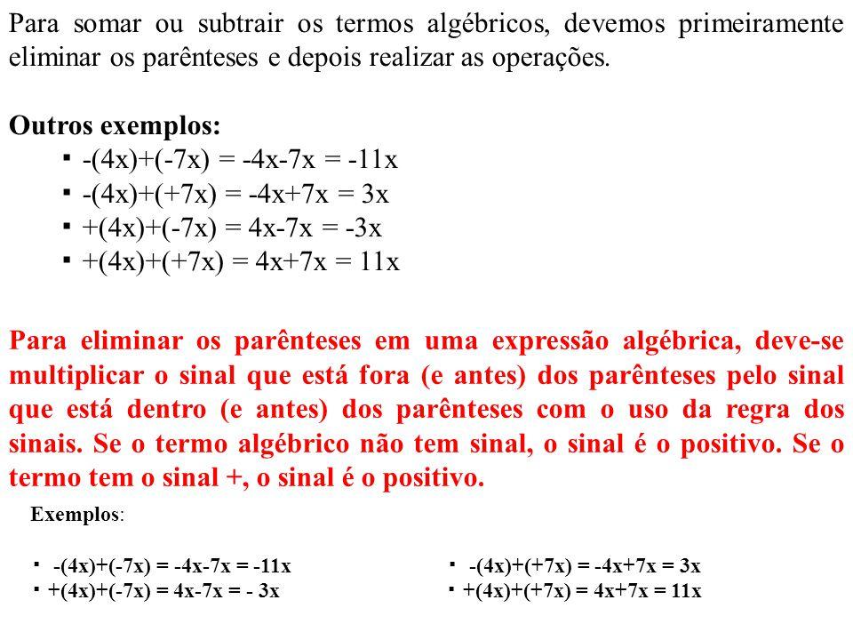 Para somar ou subtrair os termos algébricos, devemos primeiramente eliminar os parênteses e depois realizar as operações.